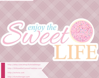 Enjoy the Sweet Life - COOKIE VERSION - svg, png, dxf cut or print