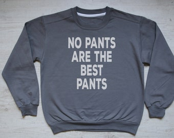 No pants are the best pants sweatshirt slouchy sweater soft vintage womens mens sweatshirt funny no pants sweater dark gray