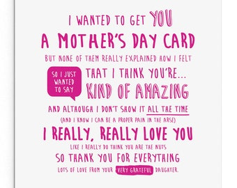 I wanted to get you a Mother's Day card (daughter). Cute, cheeky, naughty, Mother's Day card.