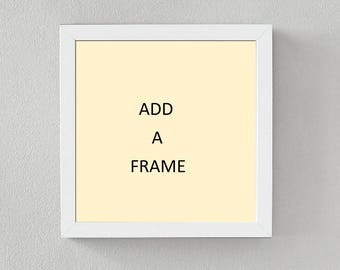 ADD a White or Black Frame  - 10 x 10 - for 9 x 9 Wall Art Insert