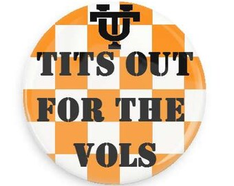 "Game day button for The University of Tennessee  ""Tits Out For The Vols"""