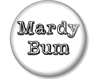 Mardy Bum Pin Button Badge in 25 38 or 58mm or Magnet in 25mm Northern England phrase for grumpy and narky people Arctic Monkeys Song Lyric