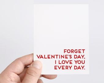 Valentine's Day Card | Funny Valentine | Boyfriend Valentines Day Card | Husband Valentines Day | Forget Valentines Day I Love You Everyday