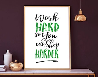 Work Hard So You Can Shop Harder -  Shop Harder, Coco Chanel Quote, Fashion Print, Fashion art, wall art, illustration, decor, Coco Chanel