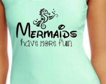 Mermaids have more fun, Mermaid shirt, Mermaid tank top, Mermaid gift, mermaid adult top
