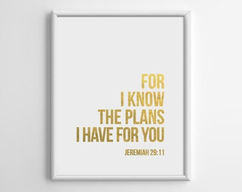 Jeremiah 29: 11 For I know the plans I have for you, Gold Foil, Bible Verse Print, Scripture Print, Christian, Bible Quotes, 8x10, A4, C003
