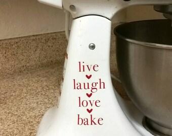 Live Laugh Love Bake, custom KitchenAid Mixer vinyl decal, you choose the color