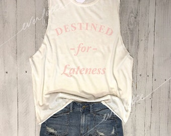 DESTINED FOR LATENESS...Ivory, Raw Edge, Slouchy Muscle Tee, Workout Top, Muscle Tank,Sarcastic,Funny Shirt, Graphic Muscle Tee,100% Cotton