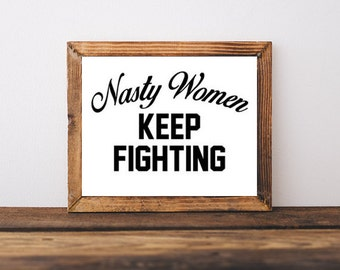 Anti Trump print, Anti Trump Poster, Hillary Clinton print, Hillary Clinton poster - Nasty Women Keep Fighting, Clinton art, Clinton decor