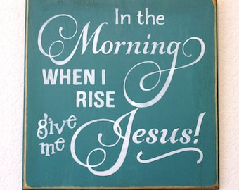 """In the Morning When I Rise Give Me JESUS! Wooden Sign -- Hand Painted - 12"""" x 12"""""""