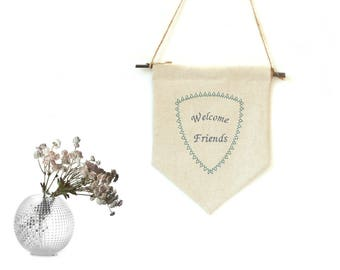 Welcome friends, home decor welcome sign, wall pennant flag bunting, embroidered fabric banner bunting