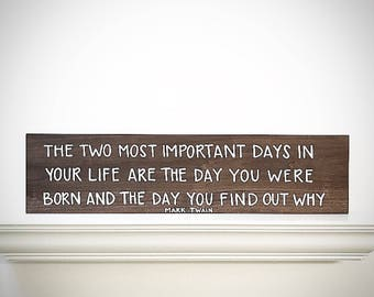 Custom Wood Sign - The Two Most Important Days In Your Life / You Find Out Why - 30x7.5 Handlettered Mark Twain Quote - Custom Wood Signs