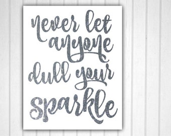 Never Let Anyone Dull Your Sparkle, Glitter Sign, Silver Glitter