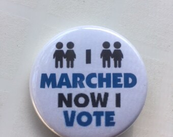 Pinback Button I Marched Now I Vote 1 1/4 inch SHIPS FREE