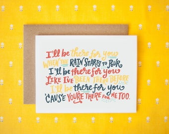 I'll Be There For You 'Cause You're There For Me Too Greeting Card (Quote from Friends)