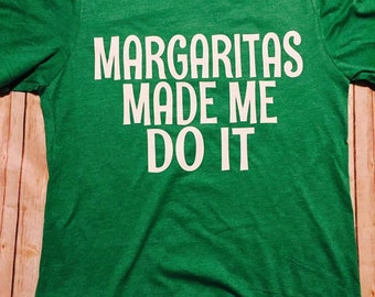 Margaritas made me do it shirt tequila made me do it drinking shirt vacation shirt sangarita margarita
