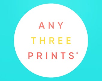 Choose Any Three Prints* and Save Up To 25%