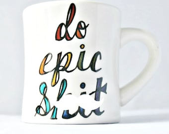 Do Epic Sh*t, Funny Mug, Affirmation Mug, Motivational Mug, mature, inspiration for her, funny coworker mug, swear words, positivity, shit
