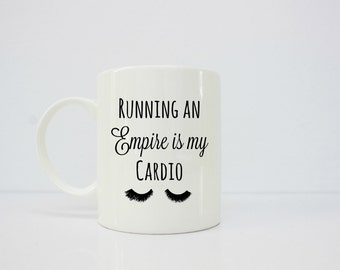 Running an empire is my cardio mug - sassy mug- girly mug- boss babe- boss girl - boss lady - inspirational mug