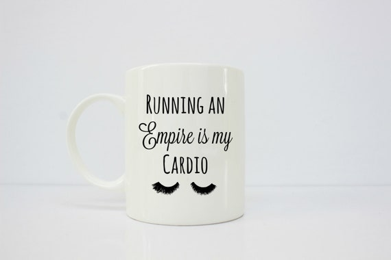Running an empire is my cardio mug - sassy mug- girly mug- boss babe- boss girl - boss lady - inspirational mug