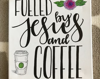 """10x10 """"Fueled by Jesus and Coffee"""" Hand Lettered Canvas"""