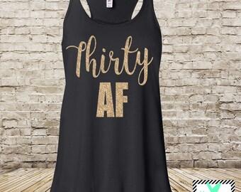 Thirty AF - Dirty Thirty Shirt - Dirty Thirty Tank Top -  Dirty 30 - 30 AF - Birthday Tank Top -Dirty 30- Birthday - Party Tank - 30