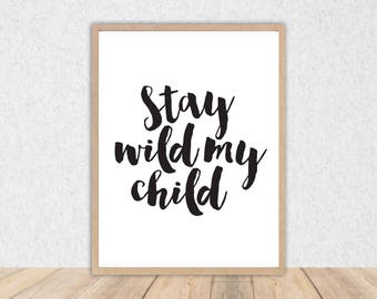 Stay Wild My Child // INSTANT DOWNLOAD // Wall Art // 8x10 // Printable // Room Decor