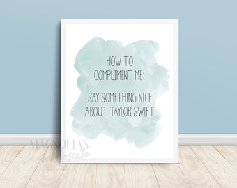 Taylor Swift quote - How to compliment me: say something nice about Taylor Swift-digital printable wall art-multiple sizes-instant download