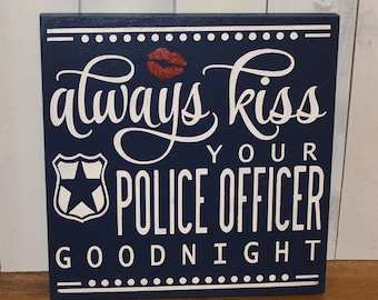 Always KISS your POLICE OFFICER goodnight/Cute sign/Police Decor/ Decor/Goodbye/Sign Options/Gift/Hand painted/Home decor/Wood Sign