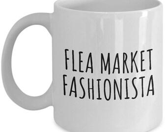 Flea Market Mug - Thrifting Gift Idea - Flea Market Fashionista - Antiquing, Shopping