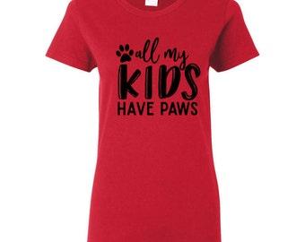My Kids have Paws T shirt, Dog lover shirt, Dog lover tee, Ladies shirt, All my kids have paws shirt, Funny dog lover shirt