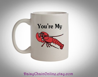 You're My Lobster Mug - Funny Coffee Mug Gift, Friend Gift, Cute Gift for Boyfriend Gift, Husband Anniversary Gift for Him, Friends Show Mug