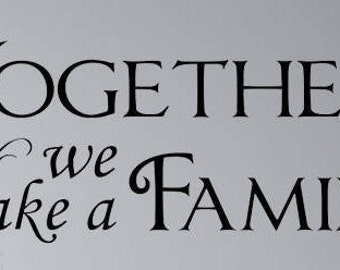 Together We Make A Family Wall Decal