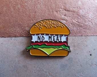 "Vegeterian/Vegan ""No Meat"" Burger Enamel Pin. Lapel Pin. Funny Food Pin"