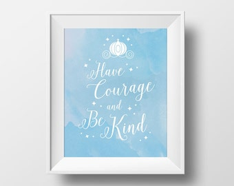 Have Courage and Be Kind Print, Watercolor Print, Wall Art for kids room decor, inspirational quote art print from Disney Cinderella