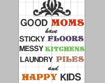 Good Moms have Sticky Floors, Messy Kitchens, Laundry Piles, and Happy Kids Embroidery design pattern 5 x 7 inches - INSTANT Download