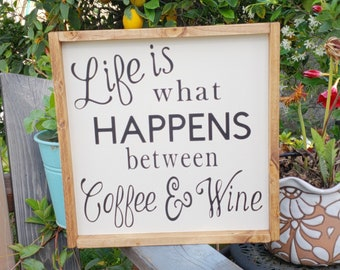 Life is what happens between coffee & wine, wood sign, wine, coffee, farmhouse style, farmhouse decor, cottage style, kitchen decor