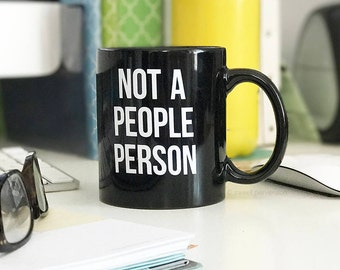 Coffee Mug. Mature Mug. Funny Coworker Gift. Not A People Person.