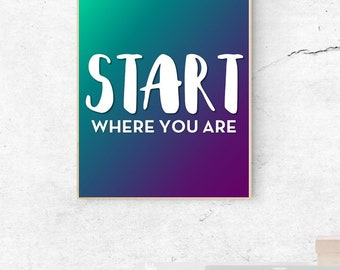 MOTIVATION-Start Where You Are - Quote - Digital Wall Art