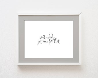 INSTANT DOWNLOAD: Printable Ain't Nobody Got Time for That - horizontal art poster sign - typography black and white - modern nursery decor