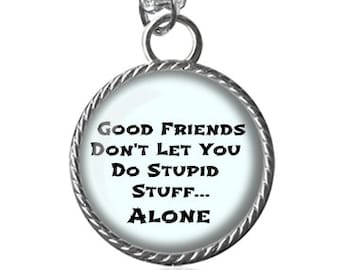 Friends Necklace, Funny Quote, Best Friends, Good Friends Image Pendant Key Chain Handmade