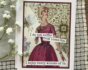Funny Card. Vintage Style. Vintage Sewing Pattern Collage. I Do Not Suffer From Insanity, I Enjoy Every Minute Of It. Card #fm32.