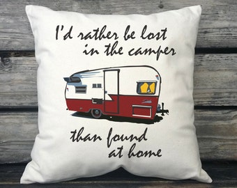 I'd Rather Be Lost in the Camper Than Found at Home, Vintage Travel Trailer Decor, Trailer Pillow, RV Pillow, Camper Decoration SPS-129