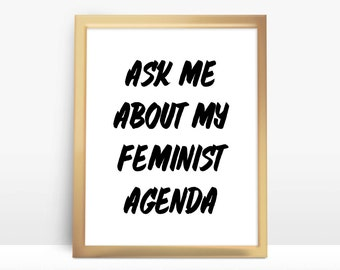 Ask Me About My Feminist Agenda 8x10 Instant Download Printable Digital Art Print