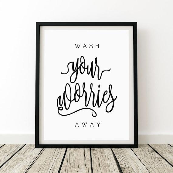 Bad Poster, Waschen Ihre Sorgen Weg, Bad Wand Kunst, Waschen Hände,  Zeichen, Bad Zitat, Badezimmer Wand Drucke, Gäste Badezimmer Dekor, Kunst