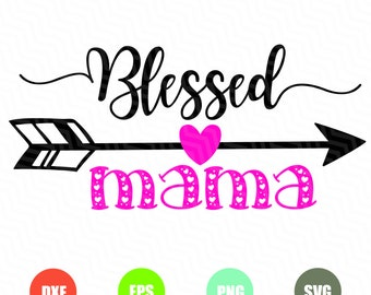 Blessed Mama SVG Cutting File, Ai, Dxf and PNG, Instant Download, Cricut and Silhouette, Mom, Mom Life, Blessed, Mama, Mother