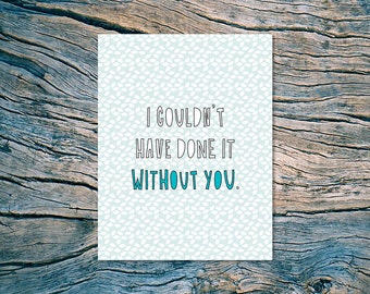 I Couldn't Have Done It Without You - A2 folded note card & envelope - SKU 392