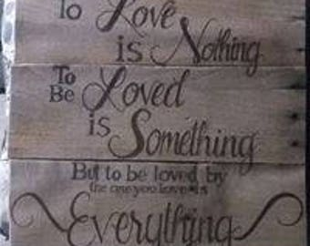 To loved is nothing to be loved is something but to be loved by the one you love is everything  woodburned pallet sign, pyrograhy pallet art