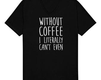 Without Coffee I Literally Can't Funny Caffeine Addict Mocha Espresso Shot Roast Bean Grounds Present Idea Men's V-Neck T-shirt SF_0302
