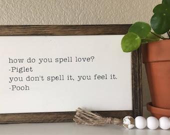 How do you spell love?-piglet